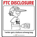 FTC Disclosure - writer got schwag